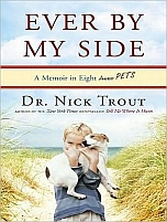 Ever By My Side: A Memoir of Family, Fatherhood, and the Pets With Me Through It All by Nick Trout